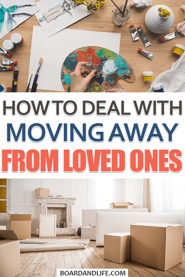 How to deal with moving away from loved ones